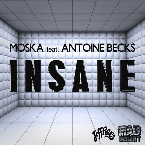Moska feat. Antoine Becks - Insane (OUT NOW)