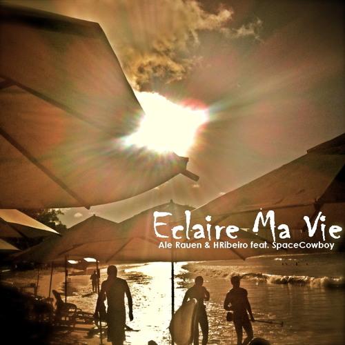 """""""Eclaire ma Vie"""" - Ale Rauen & HRibeiro feat. SpaceCowboy"""