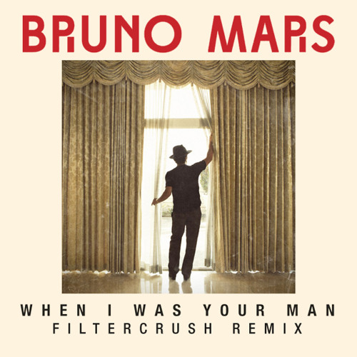 When I Was Your Man (Filtercrush Remix)