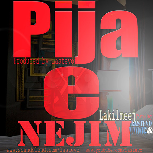 Lakilmeej- Pija E Nejim/ Your Picture (feat.WowWow692 & Lastevo) *w/ lyrics