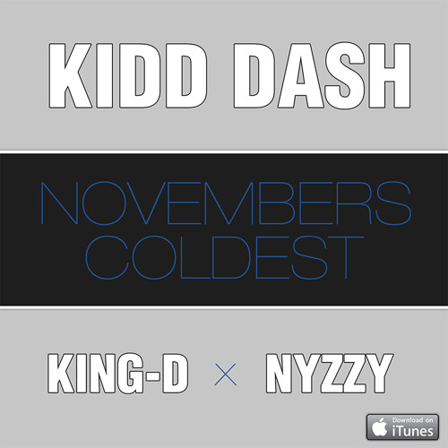 Kidd Dash ft. King-D, Nyzzy Nyce - Novembers Coldest
