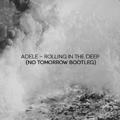 Adele - Rolling In The Deep (No Tomorrow Bootleg)