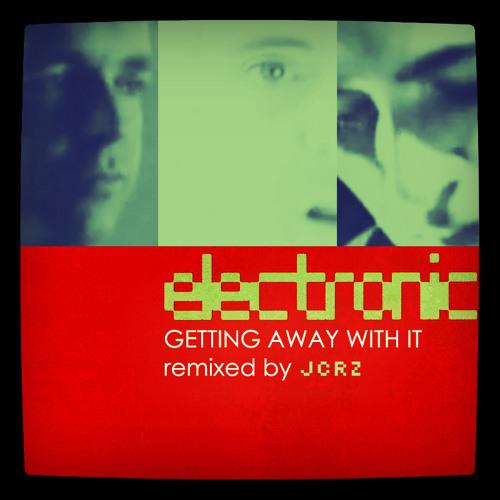 E L E C T R O N I C - Getting Away With It (Blended remix by JCRZ)