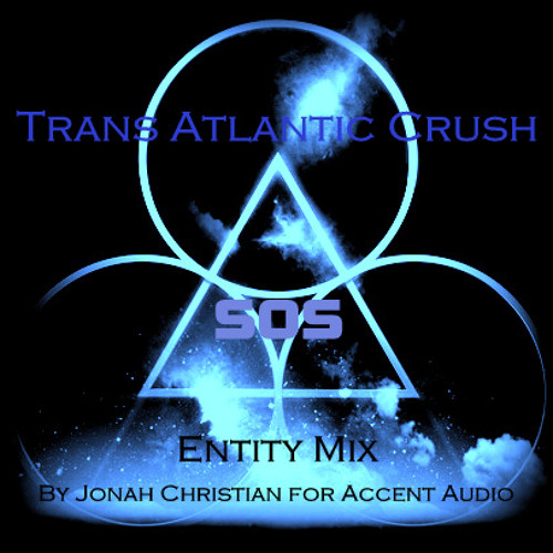 """Trans Atlantic Crush """"SOS"""" entity remix by Jonah Christian for Accent Audio"""