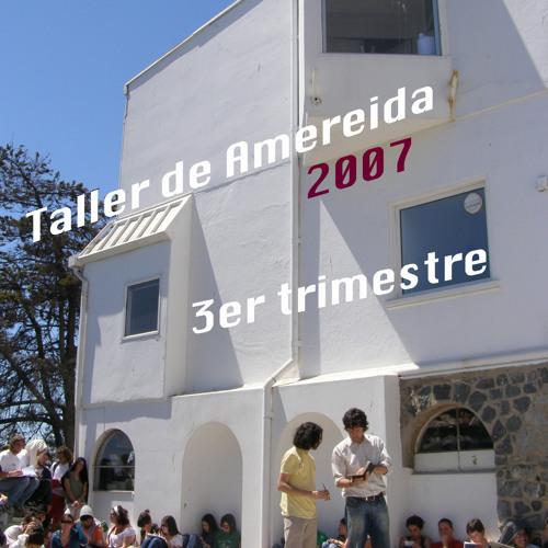 2007 3er Trimestre. Taller de Amereida