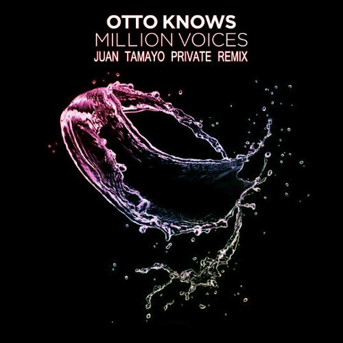Otto Knows - Million Voices (Juan Tamayo Private Remix)