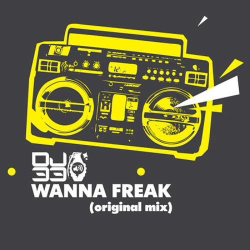 "DJ-33 ""Wanna Freak""  OUT NOW!!!  #27/TOP 100 BEATPORT BREAKS CHART"