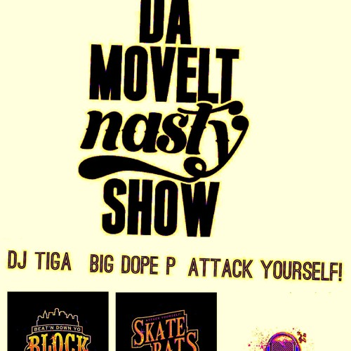 DA MOVELT NASTY SHOW #16 - Attack Yourself! - Big Dope P - Dj TiGa - April 2013