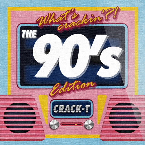 WHAT´S CRACKIN´?! THE 90s EDITION