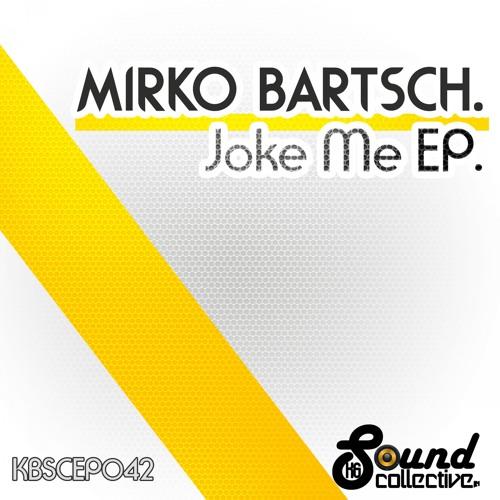 KBSCEP042 : Mirko Bartsch - Joke Me Down (Original Mix)