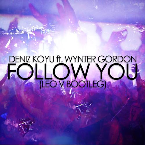Deniz Koyu ft. Wynter Gordon - Follow You (Leo V Bootleg)