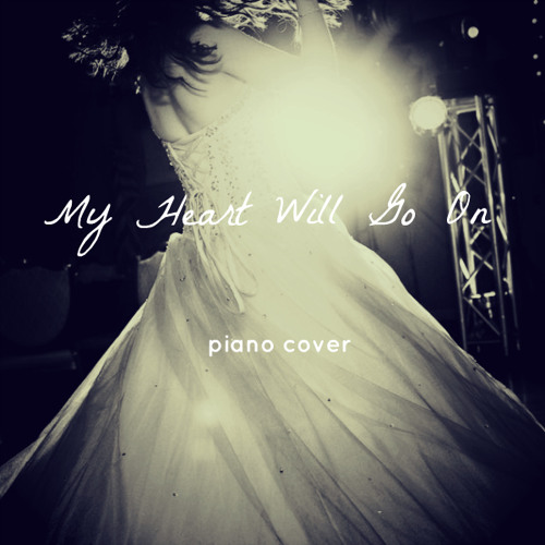Free Piano Sheet Music For My Heart Will Go On By Celine Dion: My Heart Will Go On (Piano Cover)