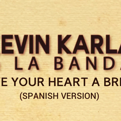 Kevin Karla & La Banda -  Give Your Heart a Break (Spanish Version)