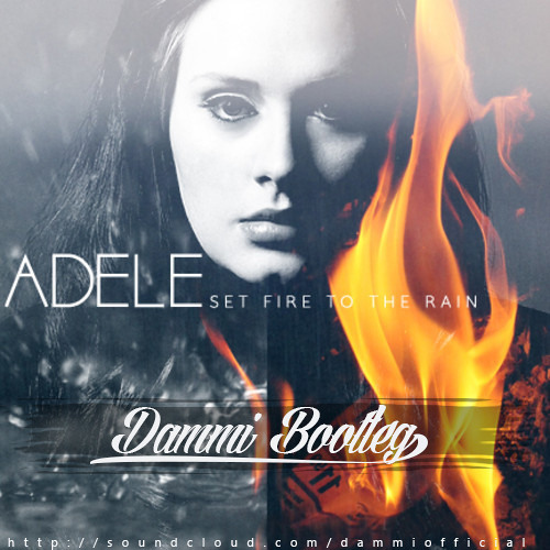 Adele - Set Fire to the Rain (DAMMI Bootleg)