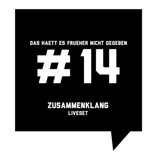 Das haett es frueher nicht gegeben #14: Zusammenklang – LIVESET