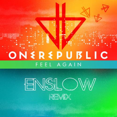 ENSLOW VS ONE REPUBLIC -FEEL AGAIN (ENSLOW REMIX)