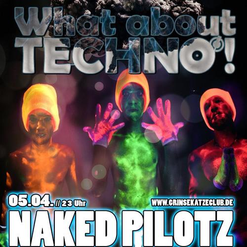 NAKED PILOTZ @ What about Techno! // Grinsekatze,Munich // 05.04.13