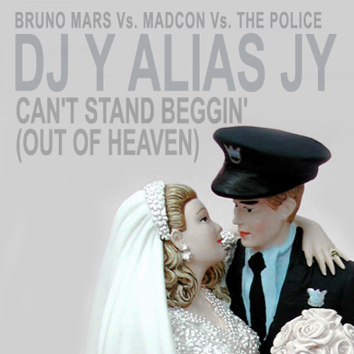 DJ Y alias JY - Can't Stand Beggin' (Out Of Heaven)