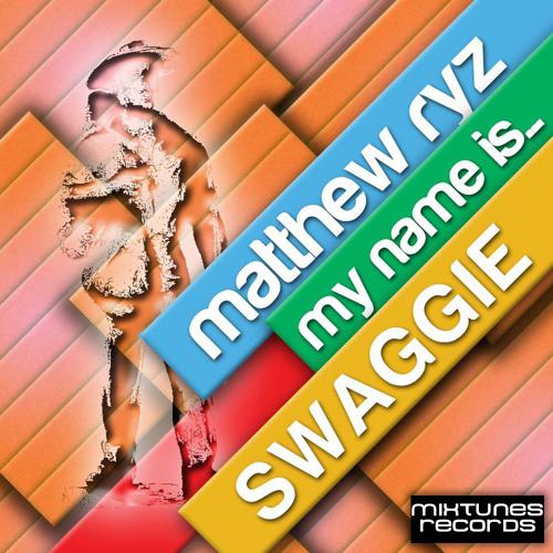 Matthew Ryz - My Name Is Swaggie (Original Mix)