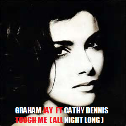 Graham Jay  Ft - Cathy Dennis (Touch Me) All Night Long 2013