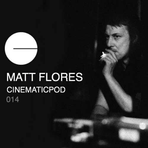 CINEMATICPOD 014 - MATT FLORES