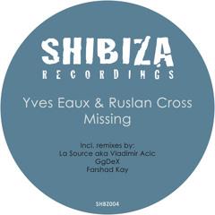 Yves Eaux & Ruslan Cross - Missing (Incl. Farshad Kay, GgDeX, La Source aka Vladimir Acic remixes)