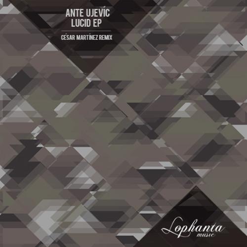 Ante Ujevic - Lucid [Lophanta Music]