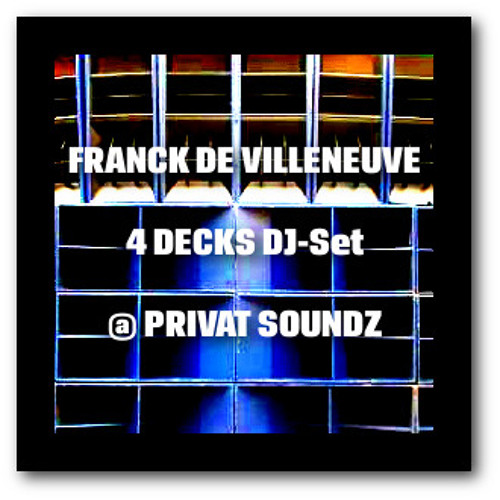 Franck de Villeneuve - 4 DECKS Dj-Set @ PRIVATE SOUNDZ