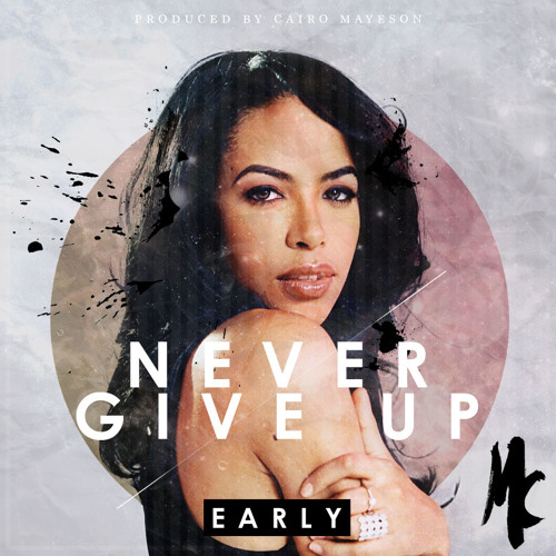 EARLY -  Never Give Up