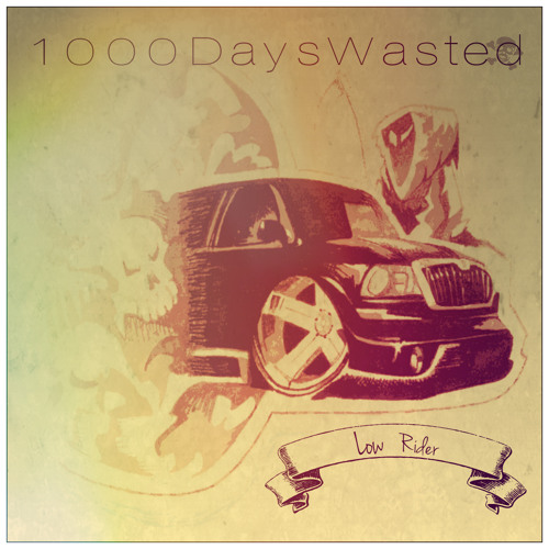 1000DaysWasted - Low Rider