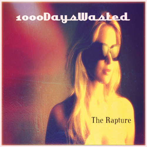 1000DaysWasted - The Rapture