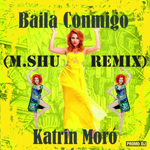 Katrin Moro - Baila Conmigo ( M.Shu Remix )