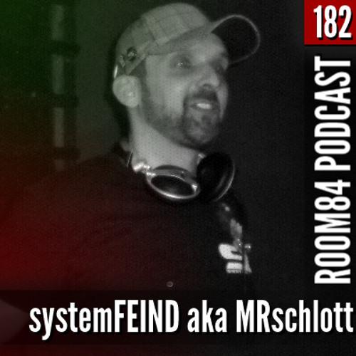 R84 PODCAST182: SYSTEMFEIND AKA MRSCHLOTT