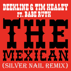 Deekline and Tim Healey ft. Babe Ruth - the Mexican (Silver Nail ReMix) [SN Records]