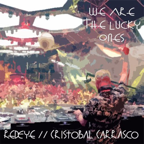 RedEye // Cristobal Carrasco - We Are The Lucky Ones (Bootleg Mixtape)