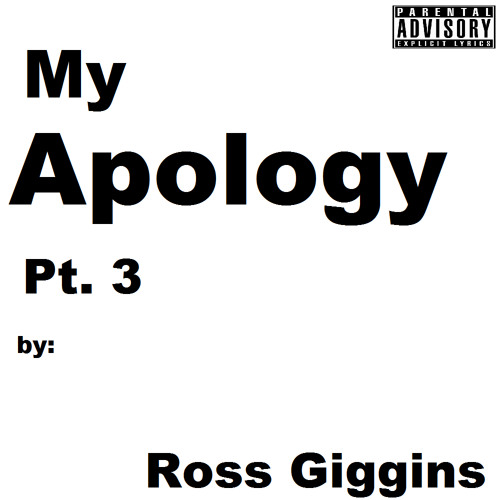 "Ross Giggins - ""My Apology, Pt. 3"""