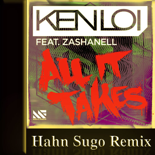 Ken Loi Ft. Zashanell - All It Takes (Hahn sugo remix)
