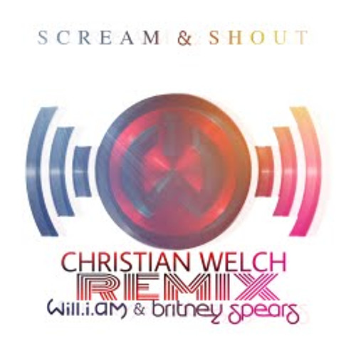 Scream & Shout (Christian Welch Remix)