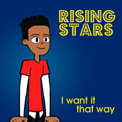 I Want It That Way  - Rising Stars