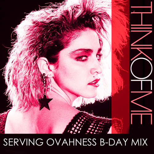 PREVIEW: MADONNA: THINK OF ME (SERVING'S B-DAY THROWBACK MIX)