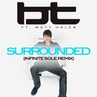 BT ft. Matt Hales - Surrounded (Infinite Sole Remix)
