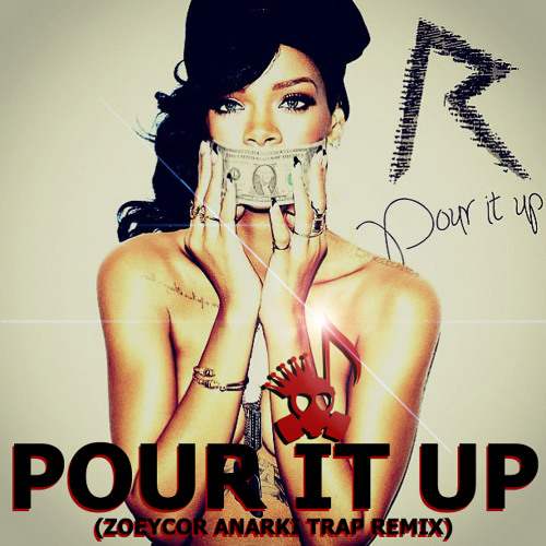 Rihanna - Pour It Up (zoeyCor Anarki Trap BOOTLEG)