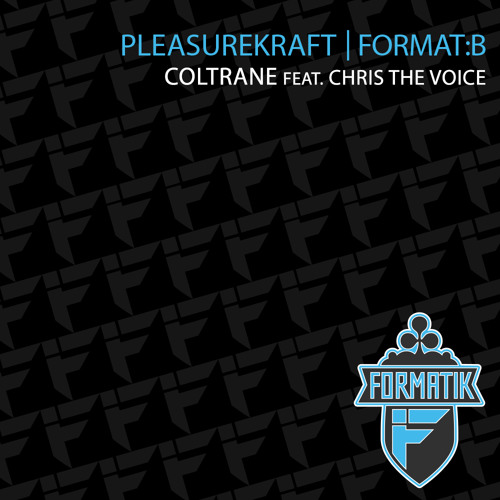 Pleasurekraft & Format B - 'Coltrane' feat. Chris The Voice
