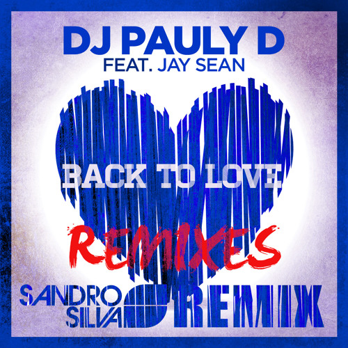OUT NOW: Pauly D ft Jay Sean - Back to Love (Sandro Silva Remix)