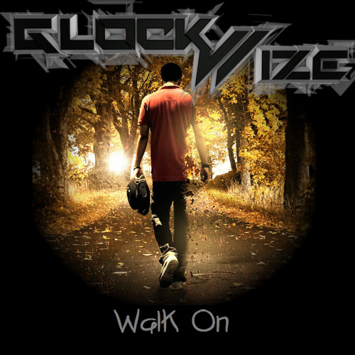 Glockwize - Walk on (Original Mix) FREE DOWNLOAD