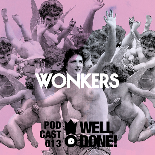 [WellDone! Music] – Podcast 013 x Wonkers