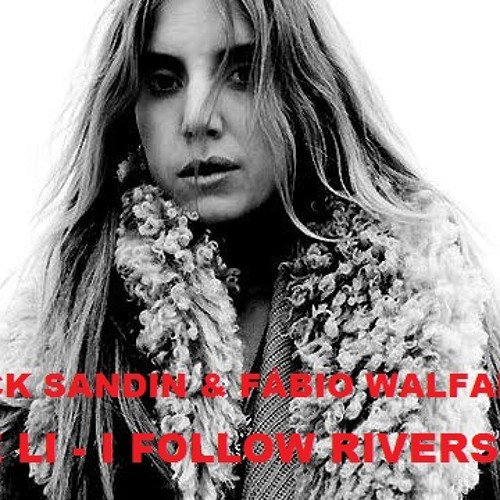 LYKKE LI - I FOLLOW RIVERS - FABIO WALFARYS & PATRICK SANDIM - VOCAL PVT VIBE MIX 2013.
