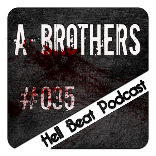 A-Brothers - Hell Beat Podcast #035