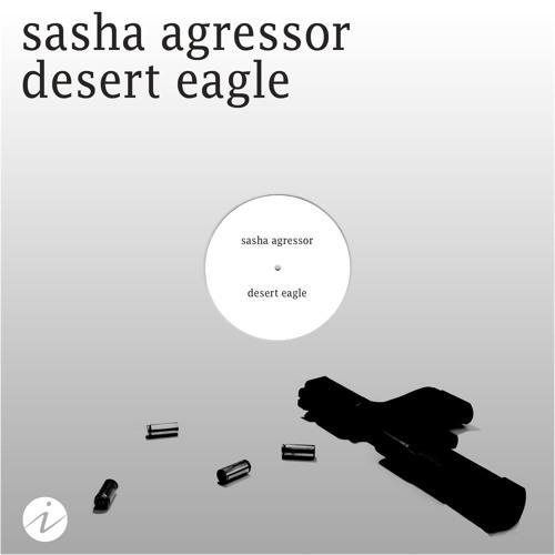 Sasha Agressor - Desert Eagle EP