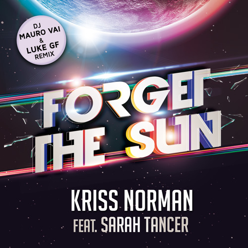 Kriss Norman feat. Sarah Tancer - Forget the sun (Dj Mauro Vay & Luke GF extended)